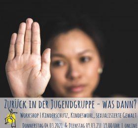 """""""Zurück in der Jugendgruppe - was dann?"""" - Online-Workshop zum Kinderschutz, Kindeswohl und sexualisierter Gewalt"""